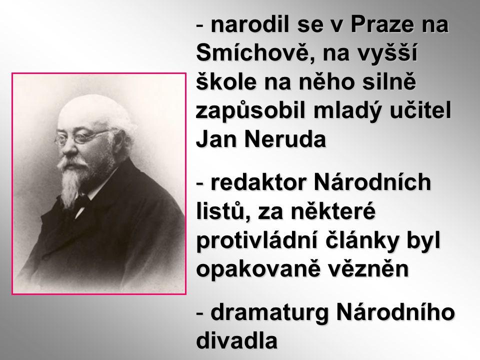 narodil se v Praze na Smíchově, na vyšší škole na něho silně zapůsobil mladý učitel Jan Neruda