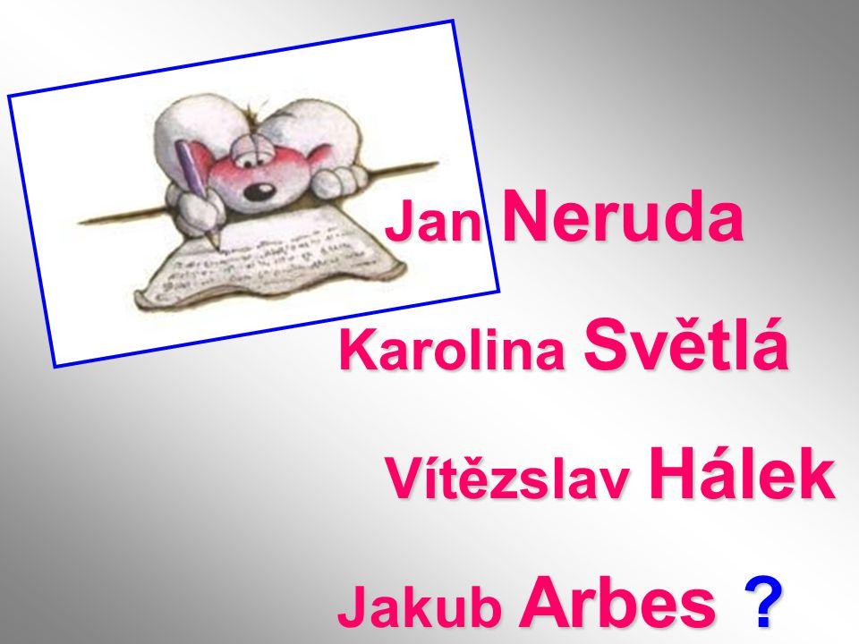 Jan Neruda Karolina Světlá Vítězslav Hálek Jakub Arbes