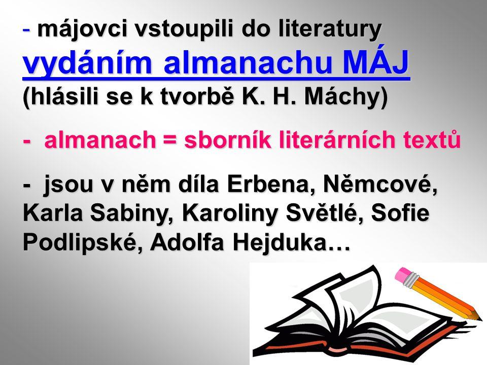 májovci vstoupili do literatury vydáním almanachu MÁJ (hlásili se k tvorbě K. H. Máchy)