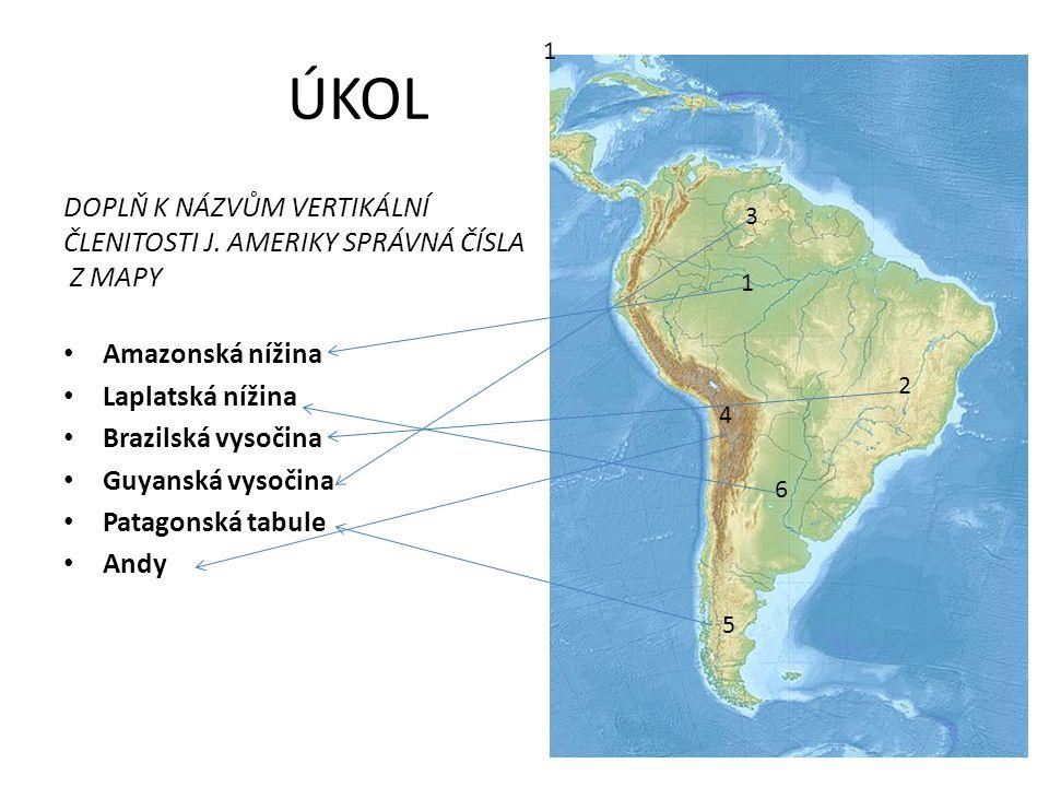 ÚKOL 1. DOPLŇ K NÁZVŮM VERTIKÁLNÍ ČLENITOSTI J. AMERIKY SPRÁVNÁ ČÍSLA Z MAPY. Amazonská nížina. Laplatská nížina.