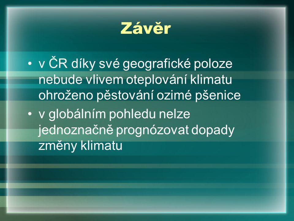 Závěr v ČR díky své geografické poloze nebude vlivem oteplování klimatu ohroženo pěstování ozimé pšenice.