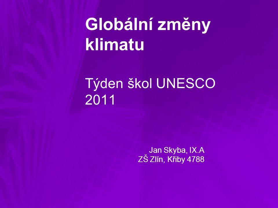 Globální změny klimatu Týden škol UNESCO 2011