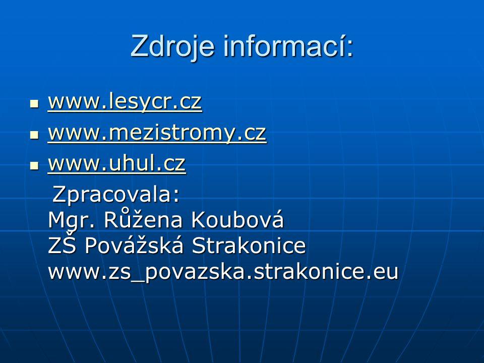 Zdroje informací: www.lesycr.cz www.mezistromy.cz www.uhul.cz