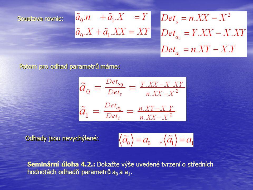 Soustava rovnic: Potom pro odhad parametrů máme: Odhady jsou nevychýlené: