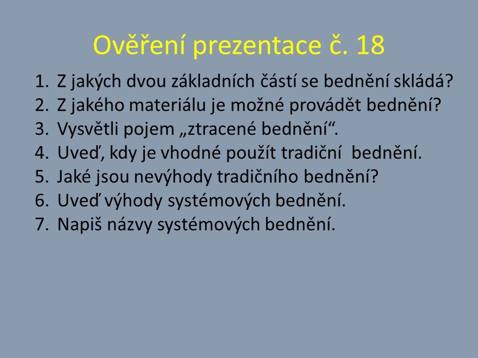 Ověření prezentace č. 18 Z jakých dvou základních částí se bednění skládá Z jakého materiálu je možné provádět bednění
