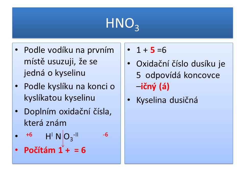HNO3 Podle vodíku na prvním místě usuzuji, že se jedná o kyselinu