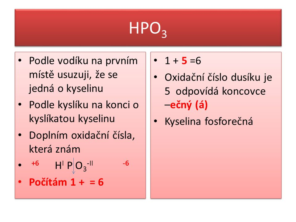 HPO3 Podle vodíku na prvním místě usuzuji, že se jedná o kyselinu