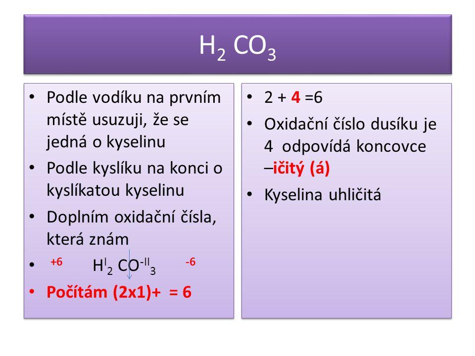 H2 CO3 Podle vodíku na prvním místě usuzuji, že se jedná o kyselinu