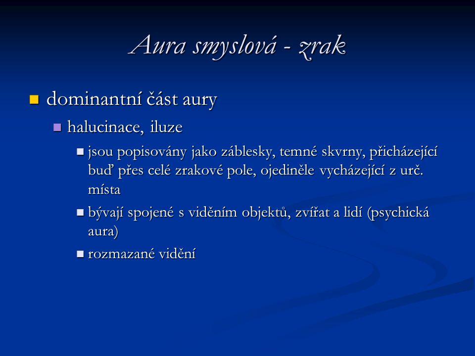 Aura smyslová - zrak dominantní část aury halucinace, iluze
