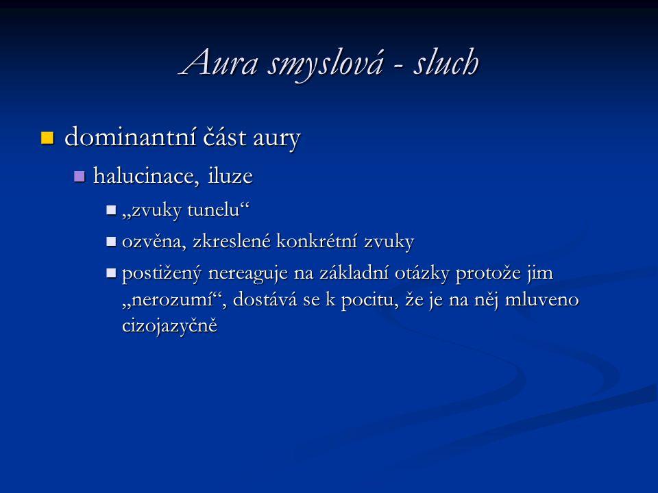 Aura smyslová - sluch dominantní část aury halucinace, iluze
