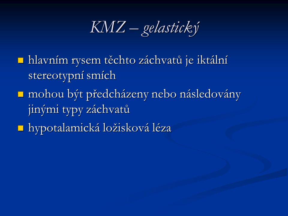 KMZ – gelastický hlavním rysem těchto záchvatů je iktální stereotypní smích. mohou být předcházeny nebo následovány jinými typy záchvatů.