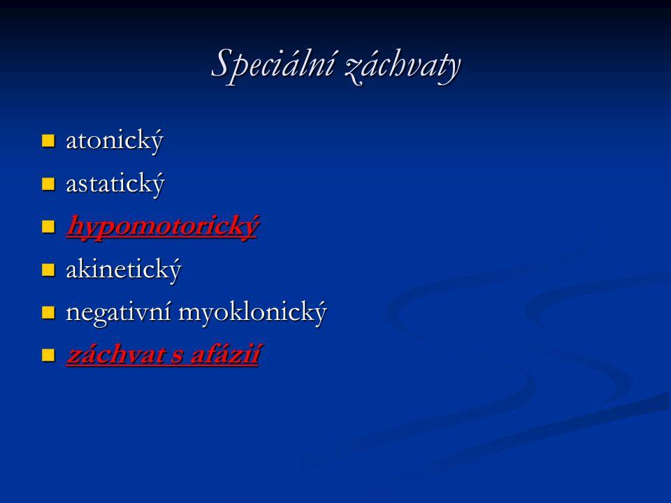 Speciální záchvaty atonický astatický hypomotorický akinetický
