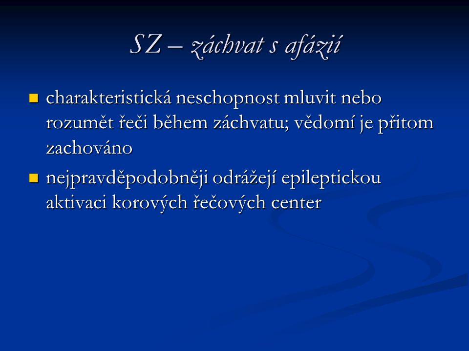 SZ – záchvat s afázií charakteristická neschopnost mluvit nebo rozumět řeči během záchvatu; vědomí je přitom zachováno.