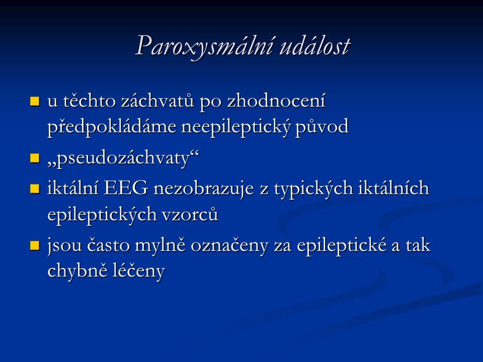 """Paroxysmální událost u těchto záchvatů po zhodnocení předpokládáme neepileptický původ. """"pseudozáchvaty"""