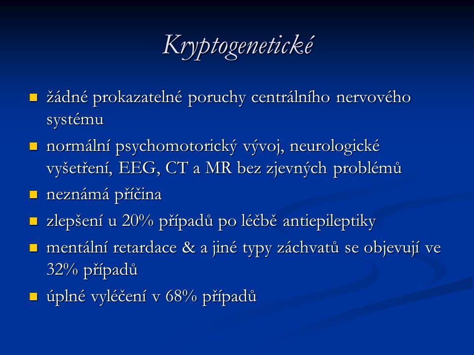 Kryptogenetické žádné prokazatelné poruchy centrálního nervového systému.