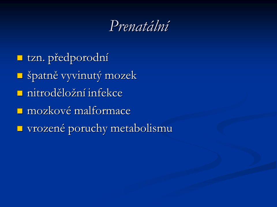 Prenatální tzn. předporodní špatně vyvinutý mozek nitroděložní infekce