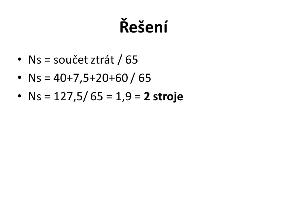 Řešení Ns = součet ztrát / 65 Ns = 40+7,5+20+60 / 65