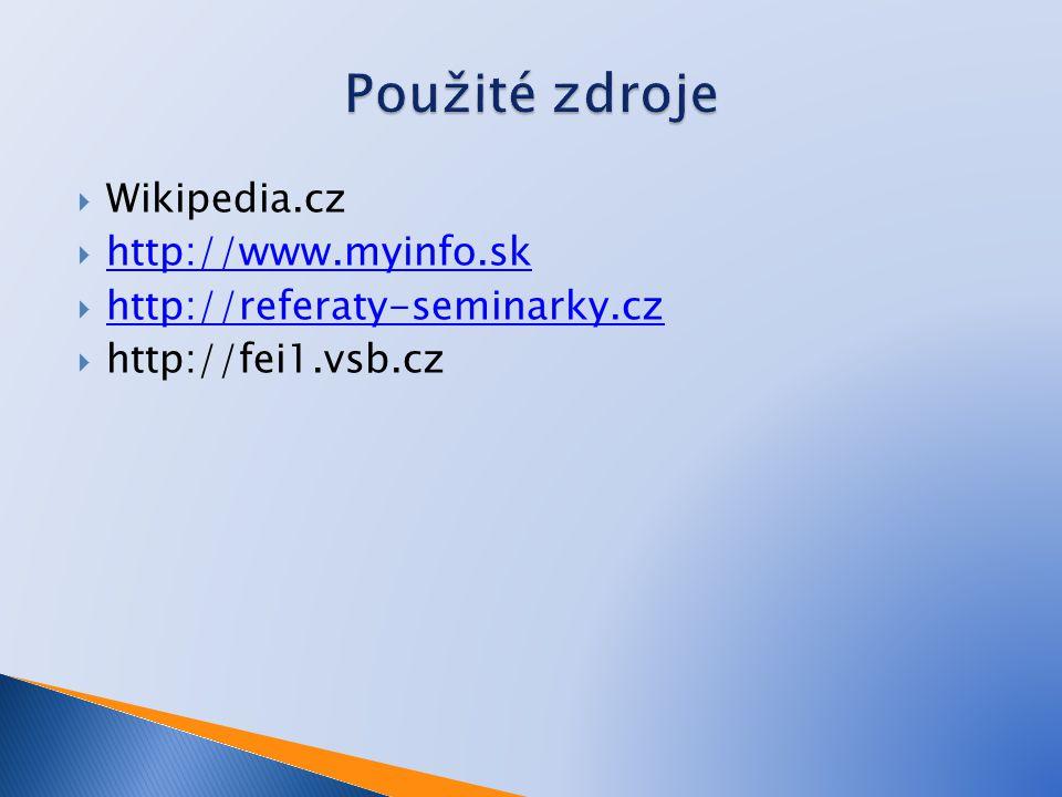 Použité zdroje Wikipedia.cz http://www.myinfo.sk