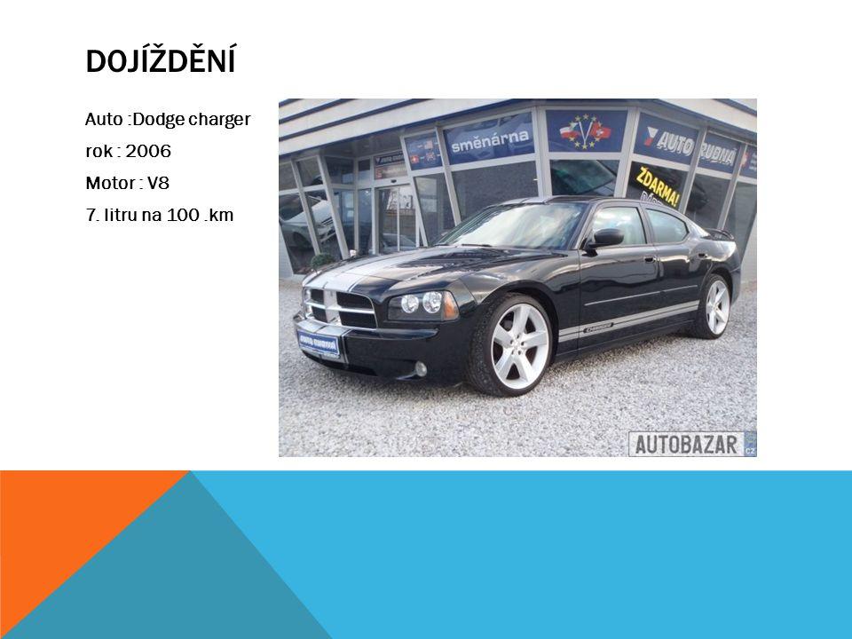 Dojíždění Auto :Dodge charger rok : 2006 Motor : V8 7. litru na 100 .km