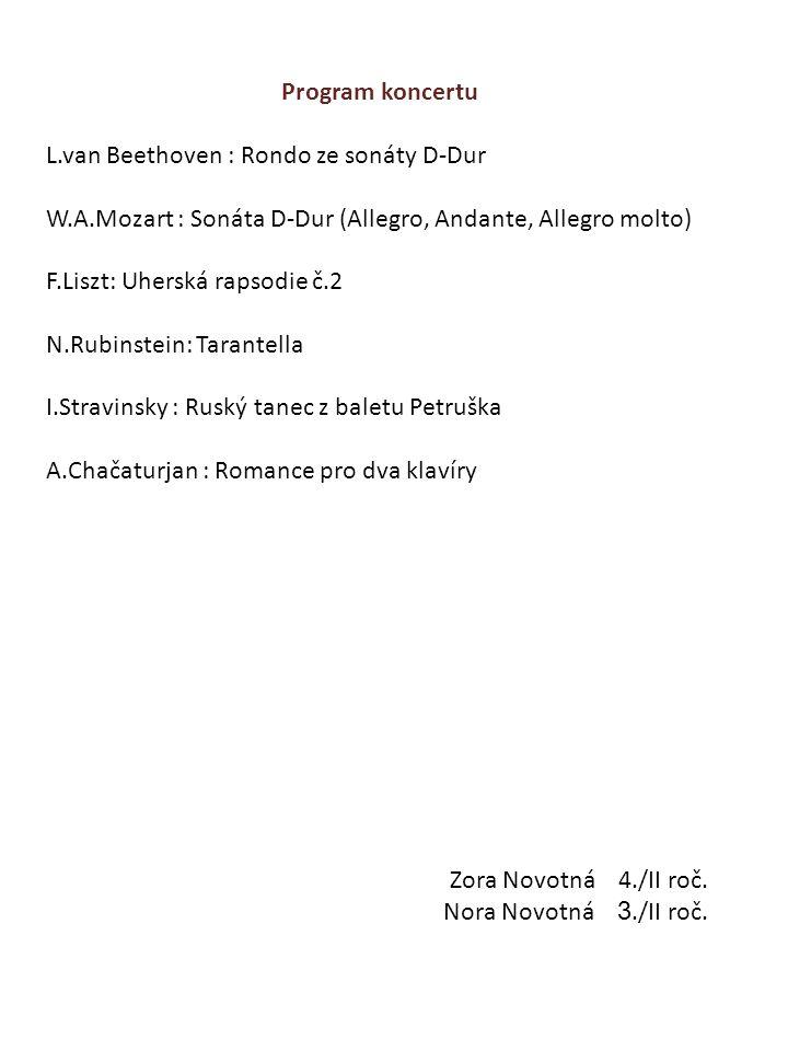 Program koncertu L.van Beethoven : Rondo ze sonáty D-Dur. W.A.Mozart : Sonáta D-Dur (Allegro, Andante, Allegro molto)