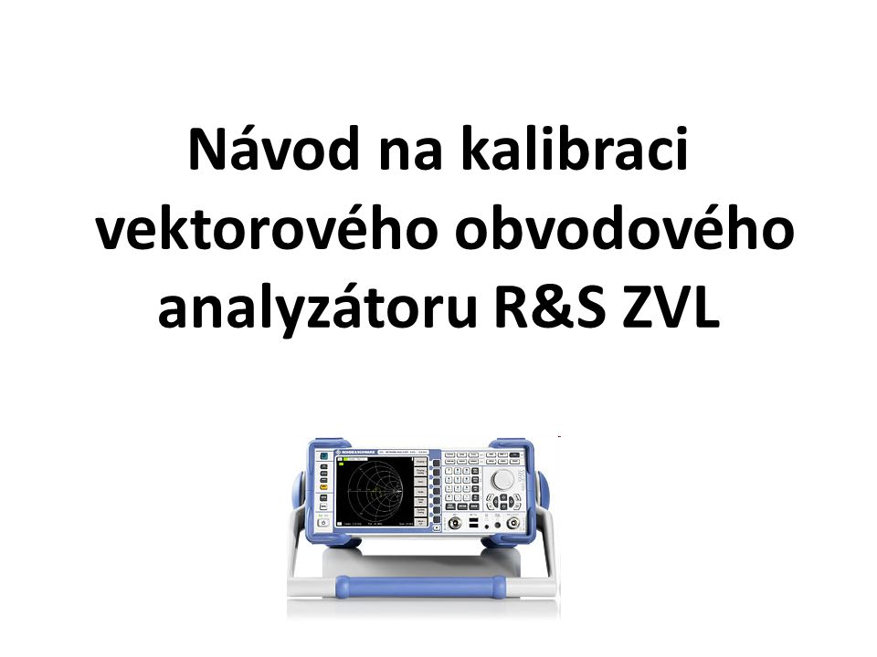 Návod na kalibraci vektorového obvodového analyzátoru R&S ZVL