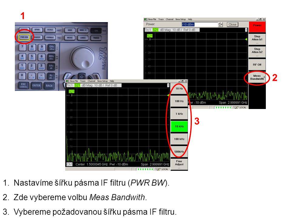 1 2 3 Nastavíme šířku pásma IF filtru (PWR BW).