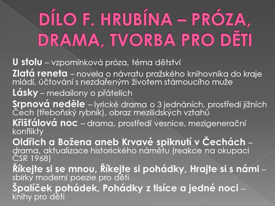 DÍLO F. HRUBÍNA – PRÓZA, DRAMA, TVORBA PRO DĚTI