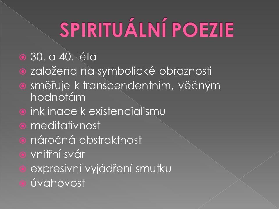 SPIRITUÁLNÍ POEZIE 30. a 40. léta založena na symbolické obraznosti