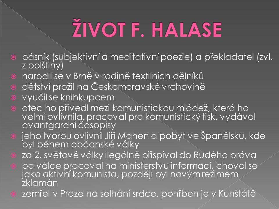 ŽIVOT F. HALASE básník (subjektivní a meditativní poezie) a překladatel (zvl. z polštiny) narodil se v Brně v rodině textilních dělníků.
