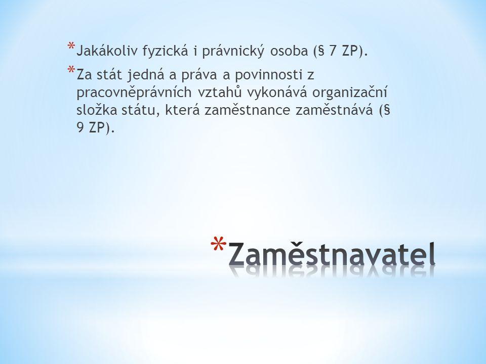 Zaměstnavatel Jakákoliv fyzická i právnický osoba (§ 7 ZP).