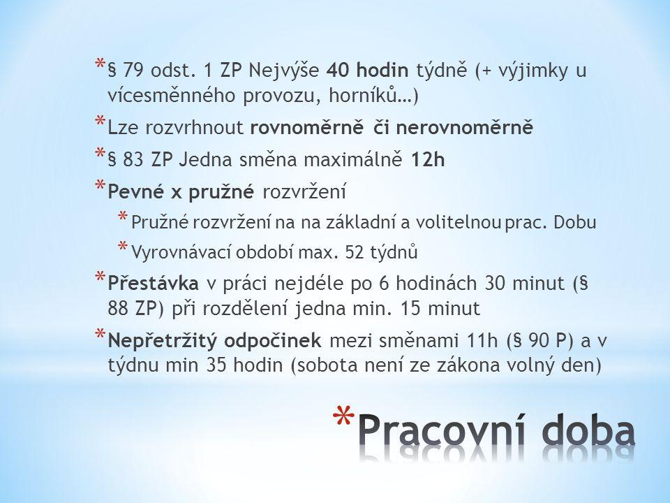 § 79 odst. 1 ZP Nejvýše 40 hodin týdně (+ výjimky u vícesměnného provozu, horníků…)