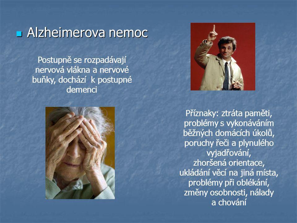 Alzheimerova nemoc Postupně se rozpadávají nervová vlákna a nervové buňky, dochází k postupné demenci.