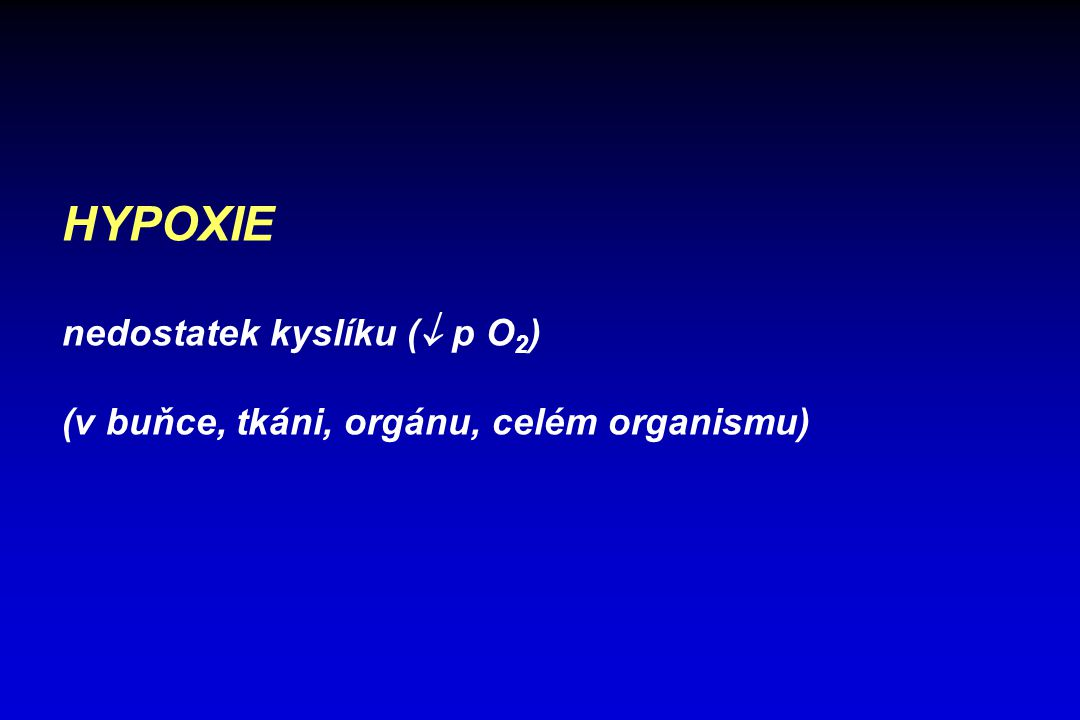 HYPOXIE nedostatek kyslíku ( p O2)