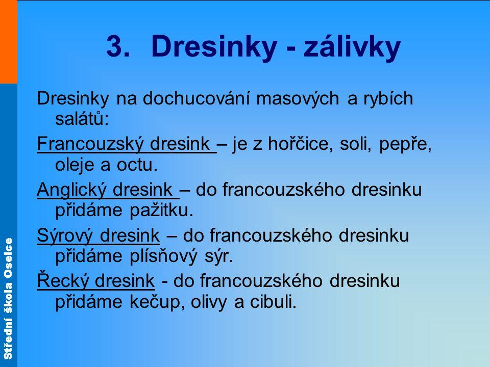 Dresinky - zálivky Dresinky na dochucování masových a rybích salátů: