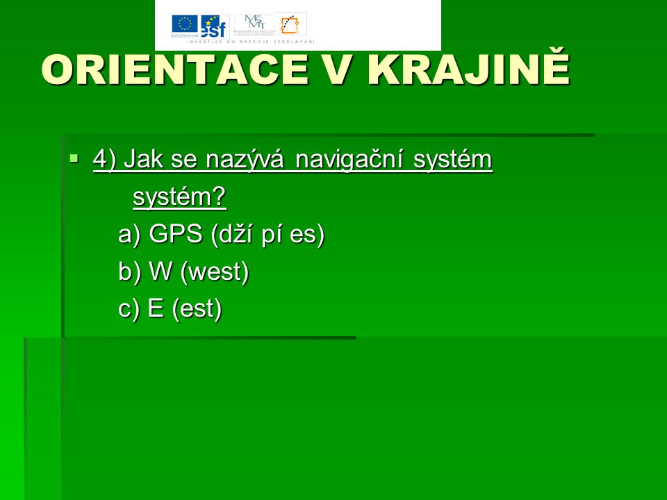 ORIENTACE V KRAJINĚ 4) Jak se nazývá navigační systém systém