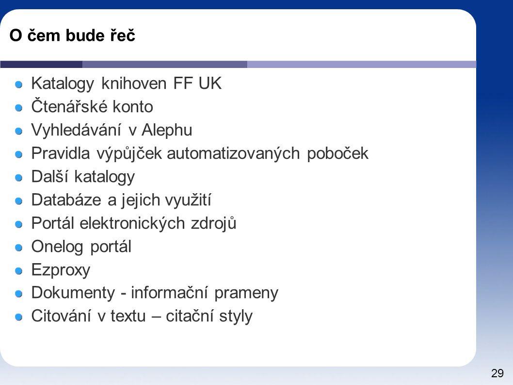 O čem bude řeč Katalogy knihoven FF UK. Čtenářské konto. Vyhledávání v Alephu. Pravidla výpůjček automatizovaných poboček.