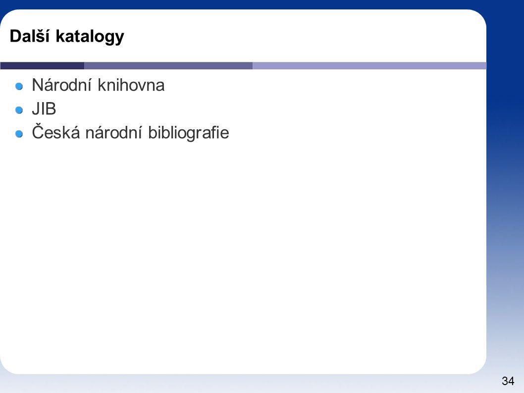 Další katalogy Národní knihovna JIB Česká národní bibliografie