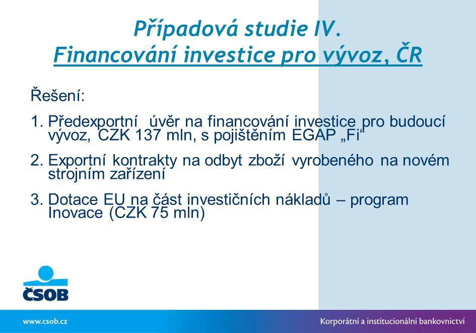 Případová studie IV. Financování investice pro vývoz, ČR