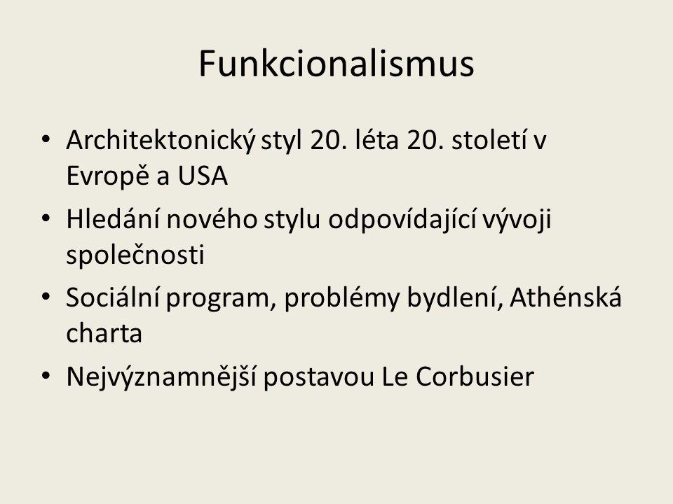 Funkcionalismus Architektonický styl 20. léta 20. století v Evropě a USA. Hledání nového stylu odpovídající vývoji společnosti.