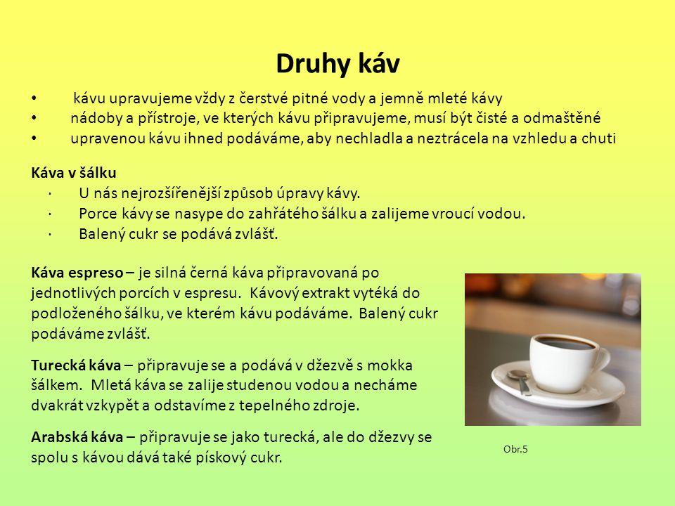 Druhy káv kávu upravujeme vždy z čerstvé pitné vody a jemně mleté kávy