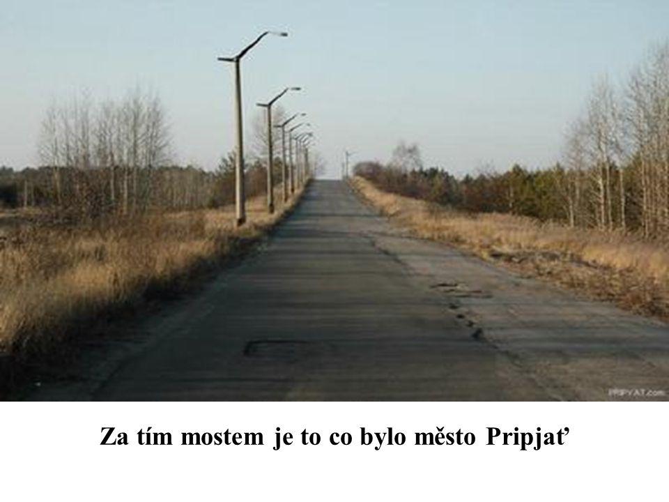 Za tím mostem je to co bylo město Pripjať