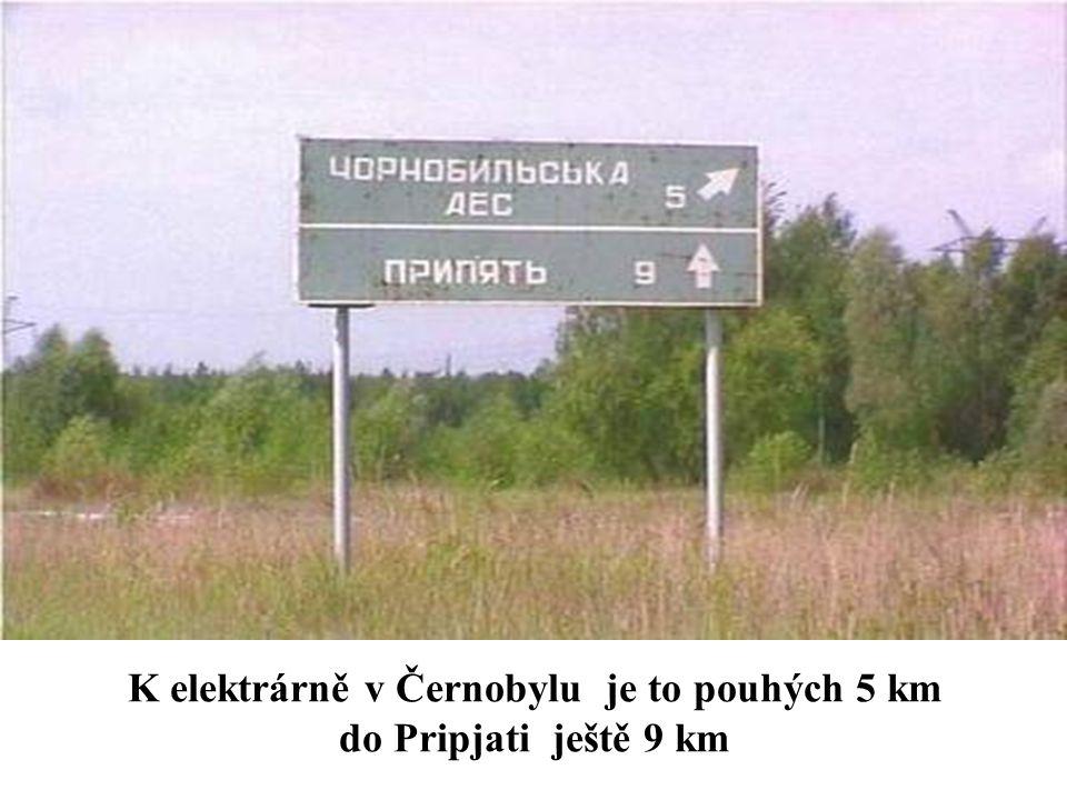 K elektrárně v Černobylu je to pouhých 5 km do Pripjati ještě 9 km