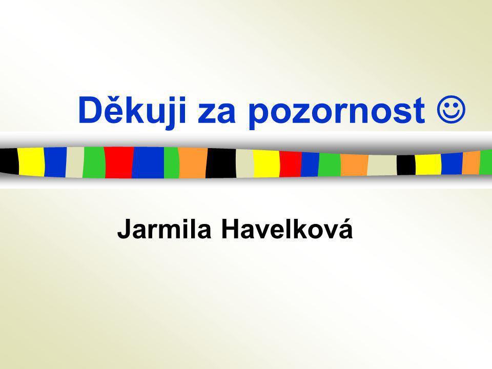 Děkuji za pozornost  Jarmila Havelková