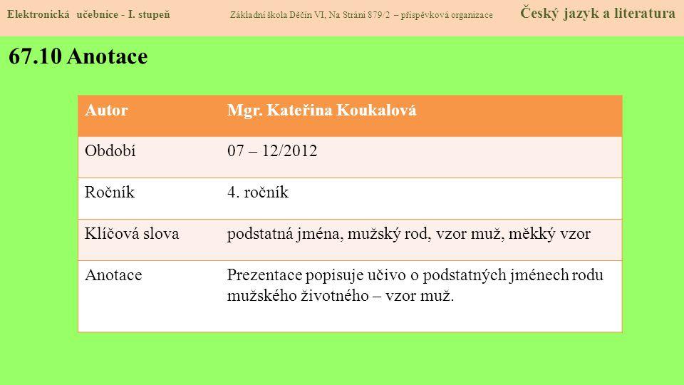 67.10 Anotace Autor Mgr. Kateřina Koukalová Období 07 – 12/2012 Ročník