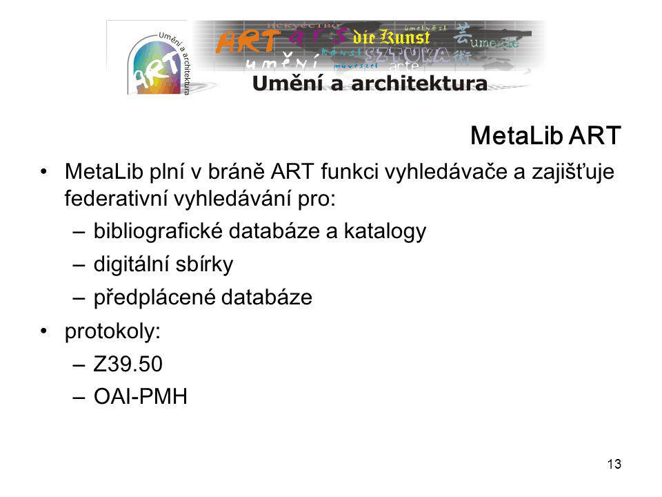 MetaLib ART MetaLib plní v bráně ART funkci vyhledávače a zajišťuje federativní vyhledávání pro: bibliografické databáze a katalogy.
