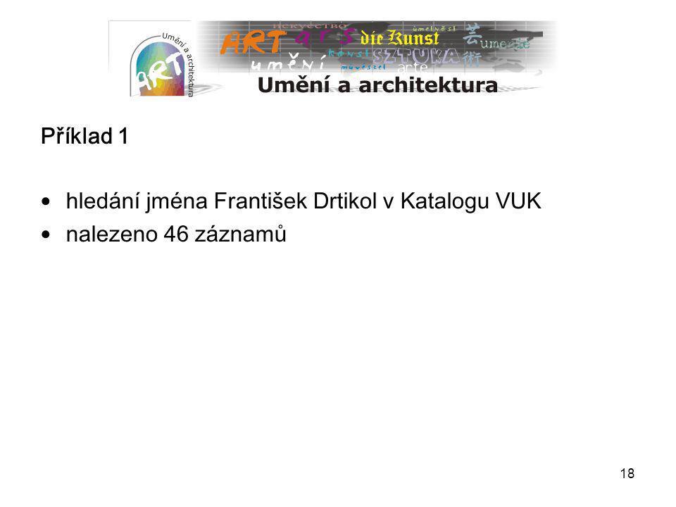 Příklad 1 hledání jména František Drtikol v Katalogu VUK nalezeno 46 záznamů