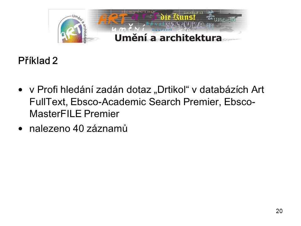 """Příklad 2 v Profi hledání zadán dotaz """"Drtikol v databázích Art FullText, Ebsco-Academic Search Premier, Ebsco- MasterFILE Premier."""