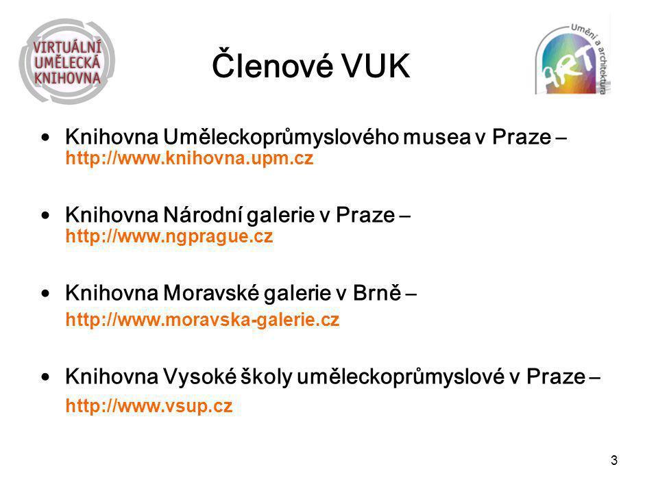 Členové VUK Knihovna Uměleckoprůmyslového musea v Praze – http://www.knihovna.upm.cz. Knihovna Národní galerie v Praze – http://www.ngprague.cz.