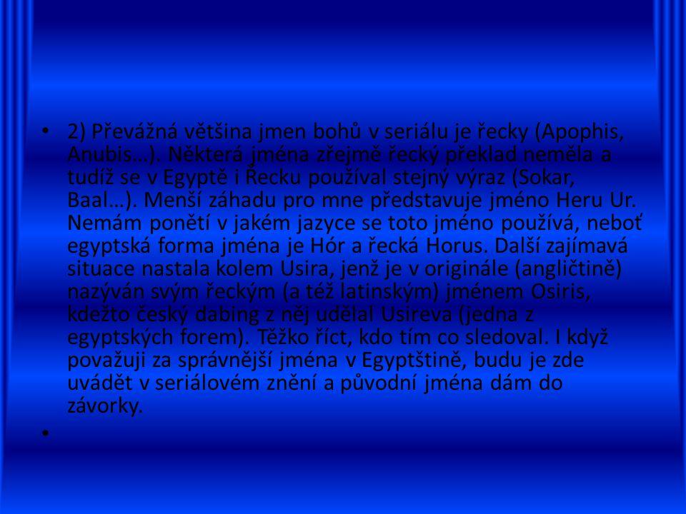 2) Převážná většina jmen bohů v seriálu je řecky (Apophis, Anubis…)