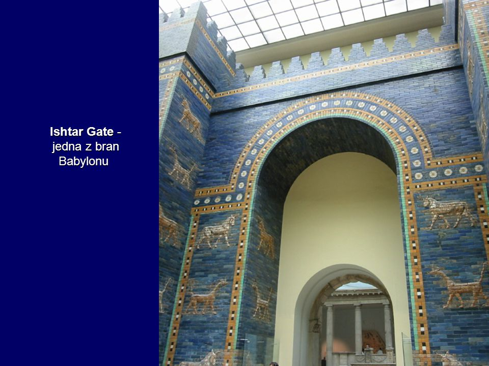 Ishtar Gate - jedna z bran Babylonu